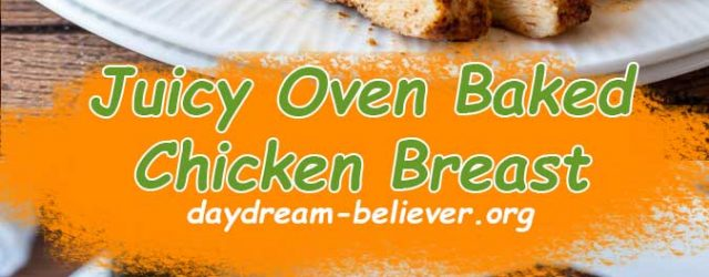 Juicy Oven Baked Chicken Breast