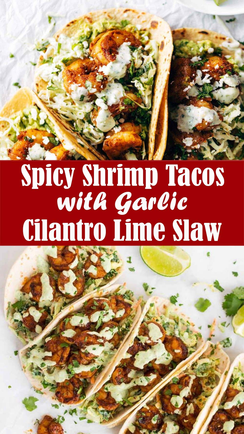 The Best Spicy Shrimp Tacos with Garlic Cilantro Lime Slaw